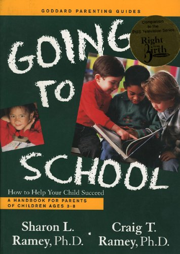 Going to School: How to Help Your Child Succeed (Goddard Parenting Guides): Ramey, Sharon L.