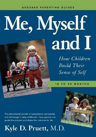 9780966639759: Me, Myself and I: How Children Build Their Sense of Self 18-36 Months (Goddard Parenting Guides)