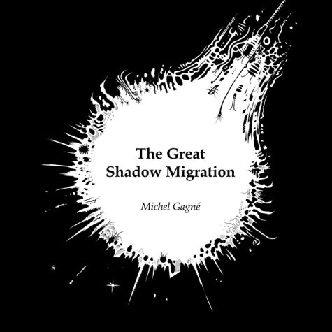 The Great Shadow Migration: Gagne, Michel
