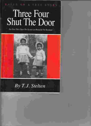 Three Four Shut the Door: For Over Thirty Years the Secrets Lay Buried in the Basement: Stelten, T....