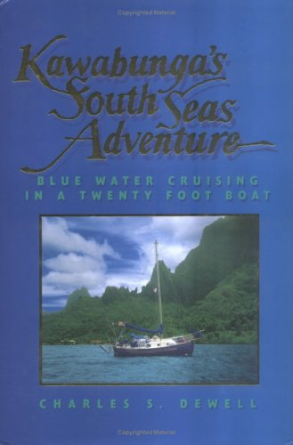 Kawabunga's South Seas Adventure: Blue Water Cruising in a Twenty Foot Boat (Microexplorer): ...