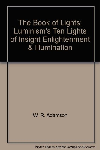 The Book of Lights: Luminism's Ten Lights of Insight, Enlightenment, and Illumination
