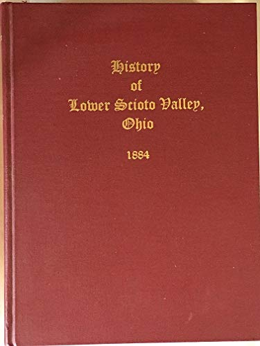 9780966648911: History of the Lower Scioto Valley, Ohio: Together with sketches of its cities, villages, and townships, educational, religious, civil, military, and ... biographies of representative citizens : 1884