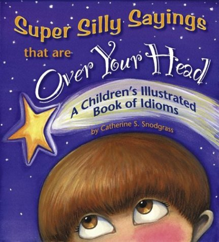 Super Silly Sayings That Are over Your: Snodgrass, Catherine S.