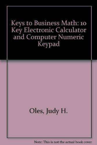 Keys to Business Math: 10 Key Electronic: Oles, Judy H.