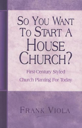 9780966665758: So You Want to Start a House Church?: First-Century Styled Church Planting For Today