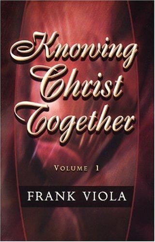 Knowing Christ Together, Vol. 1: Frank A. Viola