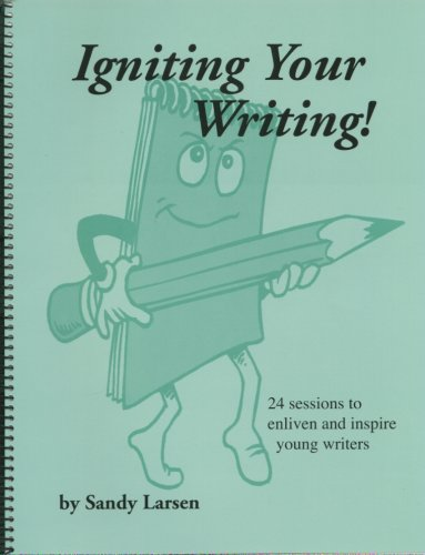 9780966667769: Igniting Your Writing: 24 Sessions to Enliven and Inspire Young Writers