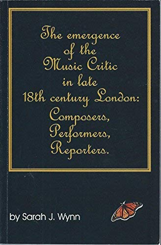 9780966668407: The emergence of the music critic in late 18th century London: Composers, performers, reporters