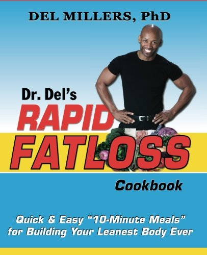 9780966670448: Dr. Del's Rapid Fatloss Cookbook: Quick and Easy 10-Minute Meals for Building Your Leanest Body Ever