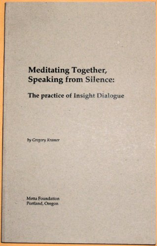 Meditating Together, Speaking From Silence: The Practice of Insight Dialogue: Gregory Kramer