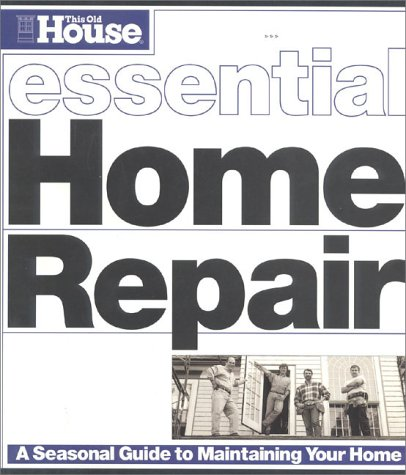 This Old House Essential Home Repair (Essential (This Old House Books)): Editors of This Old House