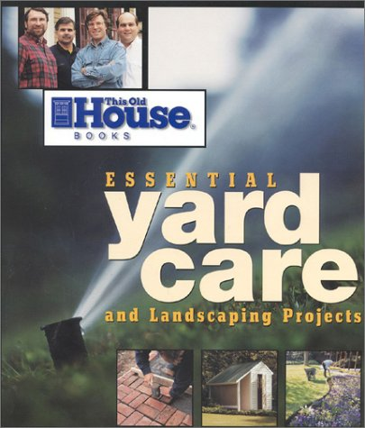 9780966675351: Yard Care and Landscaping Projects: Improving and Caring for Your Yard (Essential (This Old House Books))
