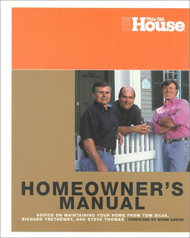 9780966675375: This Old House Homeowners Manual: Advice on Maintaining Your Home from Tom Silva, Richard Trethewey, and Steve Thomas