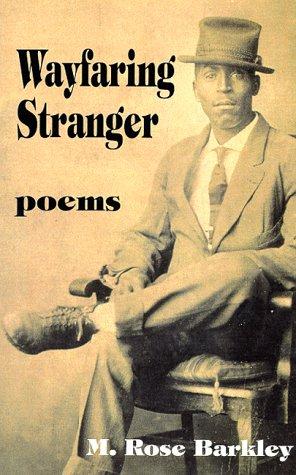 Wayfaring Stranger: Poems: Barkley, M. Rose