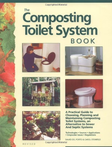 9780966678307: The Composting Toilet System Book: A Practical Guide to Choosing, Planning and Maintaining Composting Toilet Systems, a Water-Saving, Pollution-Preven