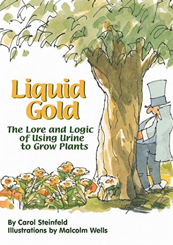 9780966678314: Liquid Gold: The Lore and Logic of Using Urine to Grow Plants: A Short History of Urine (and Safe Ways to Use It to Grow Plants)