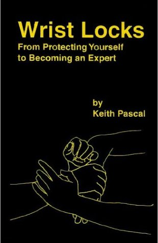 9780966682809: Wrist Locks: From Protecting Yourself to Becoming an Expert