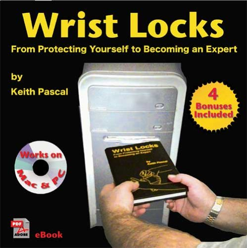 9780966682823: Wrist Locks: From Protecting Yourself to Becoming an Expert