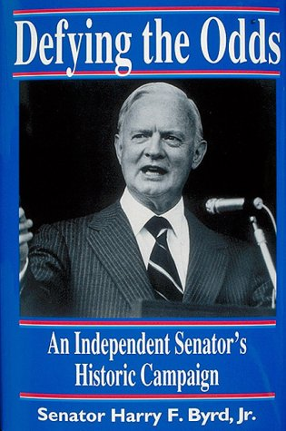Defying the Odds: An Independent Senator's Historic Campaign: Byrd, Harry F., Jr.