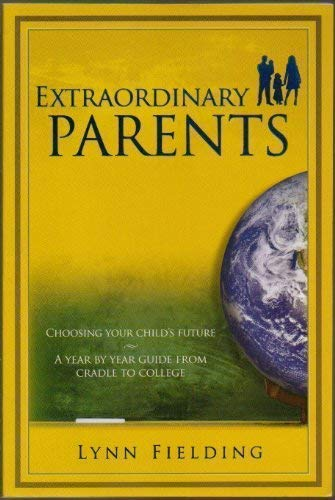 9780966687538: Extraordinary Parents. Choosing Your Child's Future: A Year By Year Guide From Cradle to College