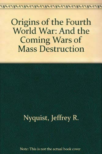 9780966687705: Origins of the Fourth World War: And the Coming Wars of Mass Destruction