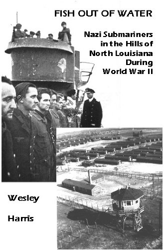 Fish Out of Water: Nazi Submariners as: Harris, Wesley