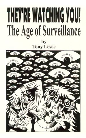 They're Watching You!: The Age of Surveillance: Tony Lesce