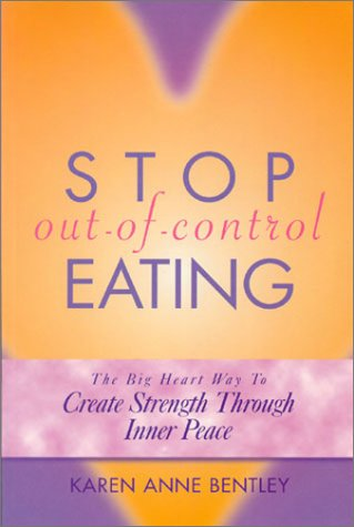 9780966696714: Stop Out-of-Control Eating : The Big Heart Way to Create Strength Through Inner Peace