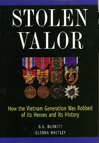 Stolen Valor: How the Vietnam Generation Was Robbed of Its Heroes and Its History: Burkett, B. G.;...