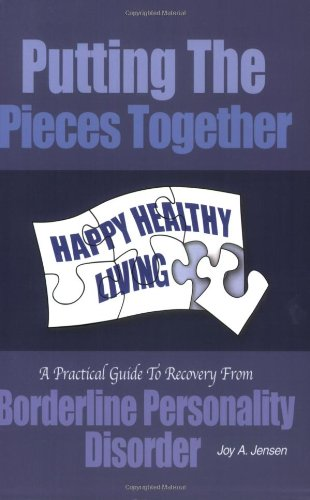9780966703764: Putting the Pieces Together: A Practical Guide to Recovery From Borderline Personality Disorder by Joy A. Jensen (2004) Paperback