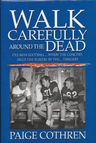 9780966707250: Walk Carefully Around the Dead: Ole Miss Football, When the Coaches Held the Players by the..Throats