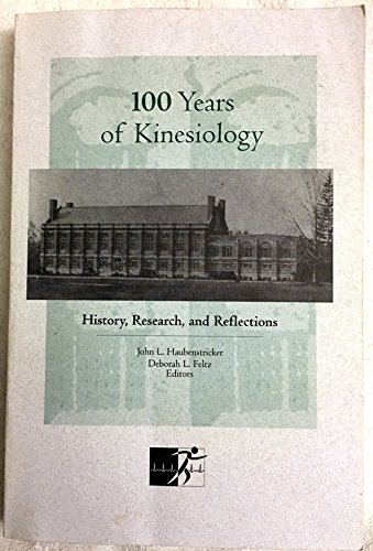 9780966708141: 100 Years of Kinesiology: History, Research, & Reflections