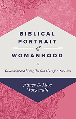 9780966712414: Biblical Portrait of Womanhood: Discovering and Living Out God's Plan for our Lives