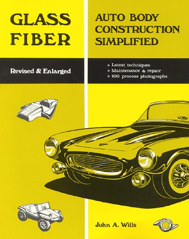 Glass Fiber Auto Body Construction Simplified: John A. Wills