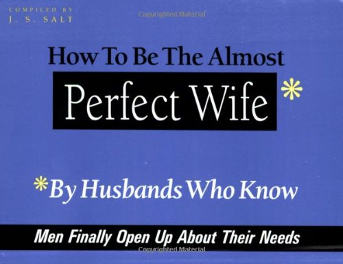 9780966715620: How to Be the Almost Perfect Wife: By Husbands Who Know