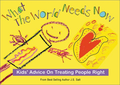 9780966715651: What The World Needs Now Kids' Advice on Treating People Right