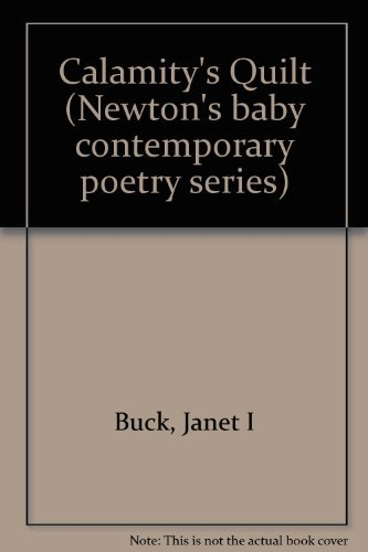 Calamity's Quilt (Newton's baby contemporary poetry series): Buck, Janet I.