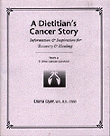 9780966723816: A Dietitian's Cancer Story: Information & Inspiration for Recovery & Healing from a 3-Time Cancer Survivor