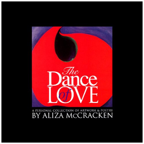 The Dance of Love: A Personal Collection of Artwork and Poetry: McCracken, Aliza