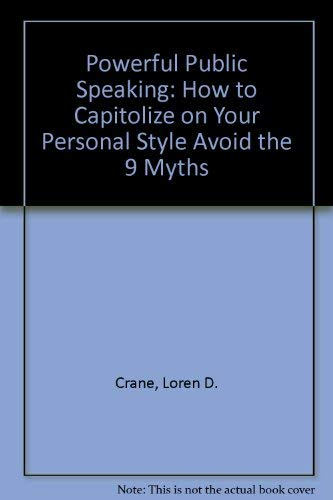Powerful Public Speaking : How to Capitalize on your Personal Style: Crane, Loren D.