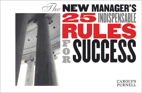 9780966733921: The New Manager's 25 Indispensable Rules for Success
