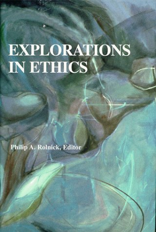 Explorations in Ethics: Rolnick, Philip A. ed.