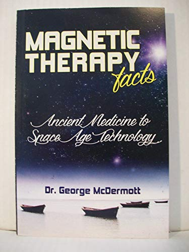 Magnetic Therapy Facts - Ancient Medicine to Space Age Technology