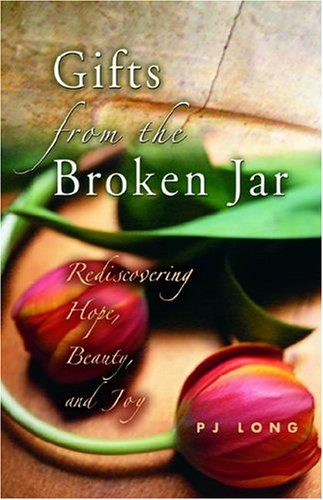 Gifts from the Broken Jar: Rediscovering Hope,: P. J. Long