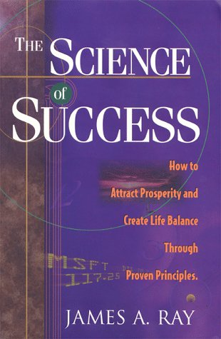 9780966740004: The Science of Success: How to Attract Prosperity and Create Life Balance Through Proven Principles