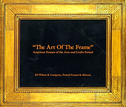 """The Art of the Frame"": American Frames from the Arts and Crafts Period: Wilner, Eli; ..."
