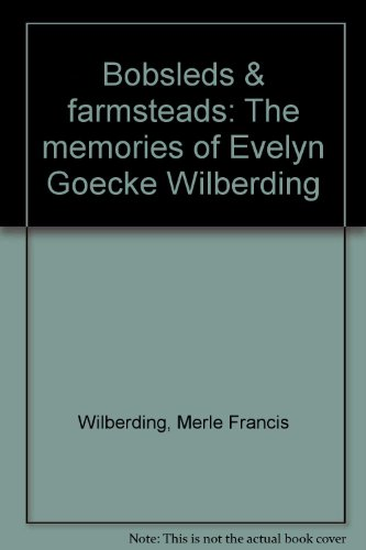 BOBSLEDS & FARMSTEADS: The Memories of Evelyn Goecke Wilberding: Wilberding, Merle Francis