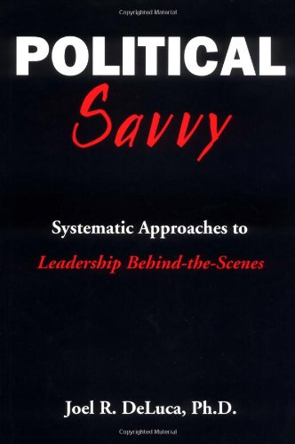 9780966763607: Political Savvy: Systematic Approaches to Leadership Behind the Scenes
