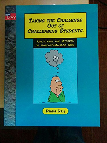 Taking the Challenge Out of Challenging Students.: Day, Diana
